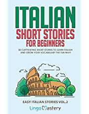 Italian Short Stories for Beginners Volume 2: 20 Captivating Short Stories to Learn Italian & Grow Your Vocabulary the Fun Way!