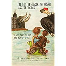 The boy, the condor, the monkey and the tortoise: A tale about the boy who wanted to fly (English Edition)