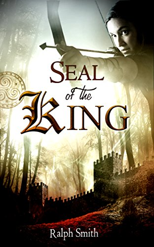 Seal of the King: A Fantasy Novel (Thrilling Action & adventure Fiction Book 1) by [Smith, Ralph]