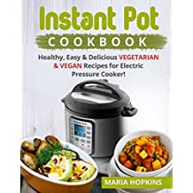 INSTANT POT  COOKBOOK: Healthy, Easy & Delicious VEGETARIAN & VEGAN Recipes for Electric Pressure Cooker! (Vegan Cookbook - Instant Pot Vegetarian Cookbook -Electric pressure cooker cookbook 7)