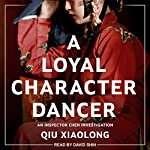 A Loyal Character Dancer: Inspector Chen Series, Book 2 | Qiu Xiaolong