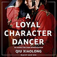 A Loyal Character Dancer: Inspector Chen Series, Book 2 Audiobook by Qiu Xiaolong Narrated by David Shih