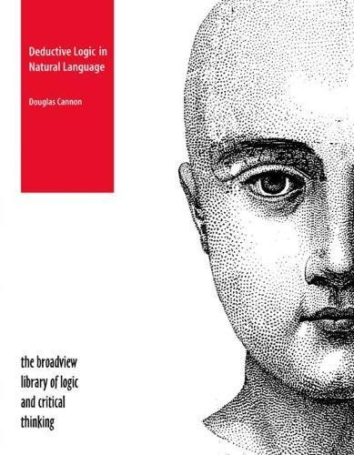 Deductive Logic in Natural Language (Broadview Library of Logic and Critical Thinking)
