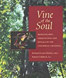 Vine of the Soul: Medicine Men, Their Plants & Rituals