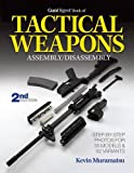 The Gun Digest Book of Tactical Weapons Assembly/Disassembly (Gun Digest Book of Firearms Assembly/Disassembly)