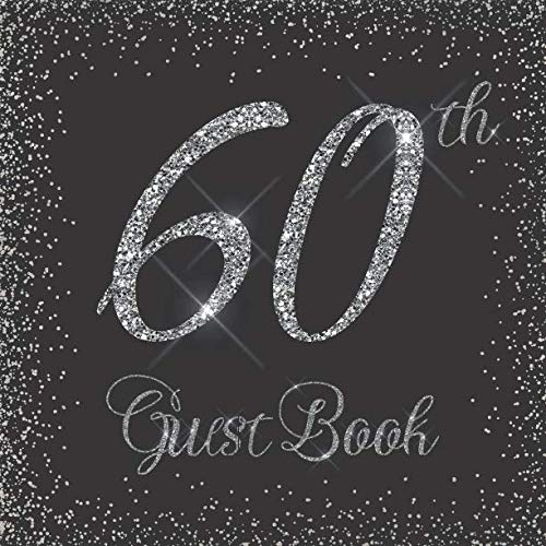 60th Guest Book: Glitter Silver and Black - Birthday/Anniversary/Wedding/Memorial/Farewell/Event Party Signing Message Book, Gift Log, Photo Space, ... Keepsake Present for Special Memories ()