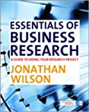 Essentials of Business Research : A Guide to Doing Your Research Project, Wilson, Jonathan, 1848601328