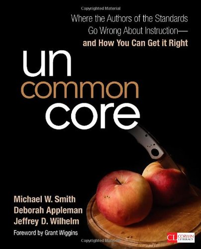 Uncommon Core: Where the Authors of the Standards Go Wrong About Instruction-and How You Can Get It Right (Corwin Literacy)