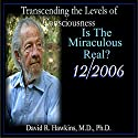 Transcending the Levels of Consciousness Series: Is the Miraculous Real? Speech by David R. Hawkins Narrated by David R. Hawkins