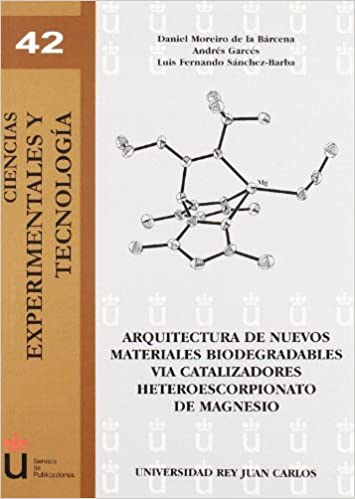 Arquitectura de nuevos materiales biodegradables via catalizadores heteroescorpoonato de magnesio Ciencias Experimentales y Tecnología: Amazon.es: Daniel ...