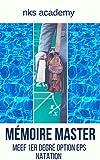 Réussir son Master Métiers de l'éducation, de l'enseignement et de la formation - Mémoire COMPLET : Option éducation physique et sportive (EPS) sur la ... en natation avec annexes (French Edition)