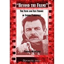 Beyond the Frame: The Films and Film Theory of Andrei Tarkovsky