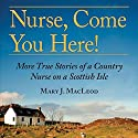 Nurse, Come You Here!: More True Stories of a Country Nurse on a Scottish Isle Audiobook by Mary J. MacLeod Narrated by Jill Tanner
