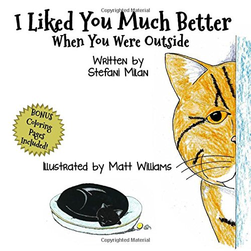 Download I Liked You Much Better When You Were Outside (The Rescue Cat Series) (Volume 1) pdf epub