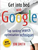 Get into bed with Google: Top ranking search optimisation