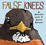 False Knees: An Illustrated Guide to Animal Behavior: more info