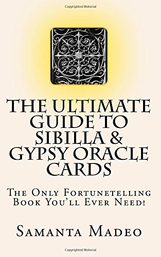 The Ultimate Guide to Sibilla & Gypsy Oracle Cards: The Only Fortunetelling Book You'll Ever Need!