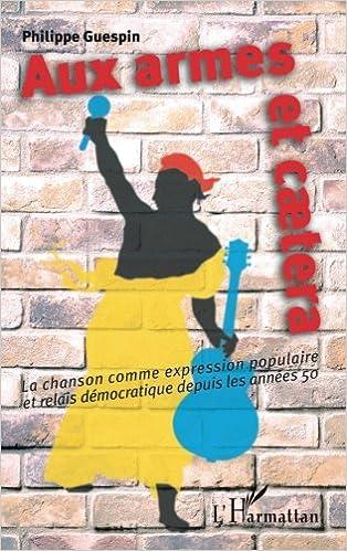 Livre Aux armes et caetera la chanson comme expression populaire et relais democratique depuis les annees pdf ebook