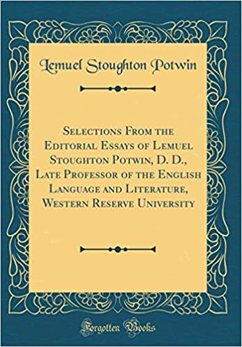 Selections From The Editorial Essays Of Lemuel Stoughton Potwin  Selections From The Editorial Essays Of Lemuel Stoughton Potwin D D  Late Professor Of The English Language And Literature Western Reserve  University