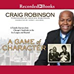 A Game of Character: A Family Journey from Chicago's Southside to the Ivy League and Beyond | Craig Robinson