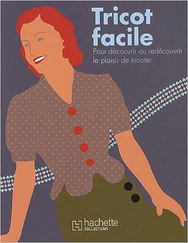 Livre Tricot facile : Pour découvrir ou redécouvrir le plaisir de tricoter pdf, epub ebook