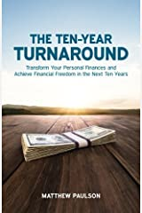 The Ten-Year Turnaround: Transform Your Personal Finances and Achieve Financial Freedom in the Next Ten Years Paperback
