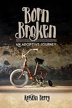 Born Broken: An Adoptive Journey by [Berry, Kristin]