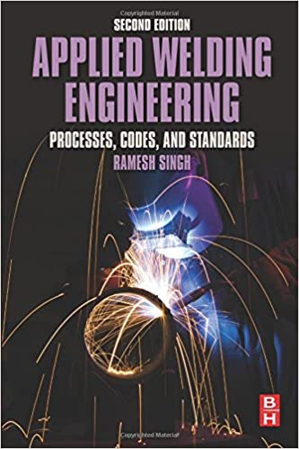 Applied Welding Engineering, Second Edition: Processes, Codes, and Standards