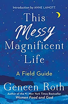 This Messy Magnificent Life: A Field Guide by [Roth, Geneen]