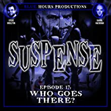 Who Goes There?: Suspense, Episode 17 Radio/TV Program by John C. Alsedek, Dana Perry-Hayes Narrated by Steve Moulton, Sean Hackman