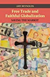 img - for Free Trade and Faithful Globalization: Saving the Market (Cambridge Studies in Social Theory, Religion and Politics) book / textbook / text book