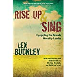 Rise Up and Sing: Equipping the Female Worship Leader