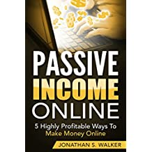 Passive Income Online: 5 Highly Profitable Ways To Make Money Online (Passive Income, Automatic Income, Network Marketing, Financial Freedom, Passive Income Online, Start Ups, Retire, Wealth, Rich)