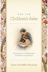 For the Children's Sake: Foundations of Education for Home and School Paperback