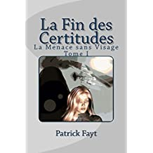 La Fin des Certitudes (La Menace sans Visage t. 1) (French Edition)