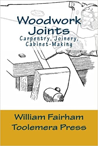 Book Woodwork Joints: Carpentry, Joinery, Cabinet-Making: The Woodworker Series