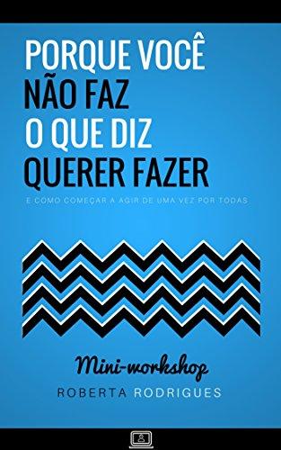 Porque Você Não Faz o Que Diz Querer Fazer: E como começar a agir de uma vez por todas. (Portuguese Edition)