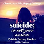 Suicide Is Not Your Answer | Patricia Partney Dascher