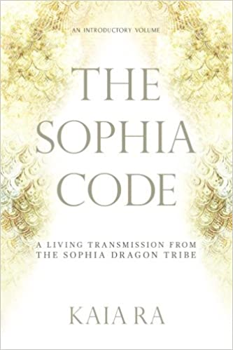 The sophia code a living transmission from the sophia dragon tribe the sophia code a living transmission from the sophia dragon tribe kaia ra 9780997935509 amazon books fandeluxe Choice Image