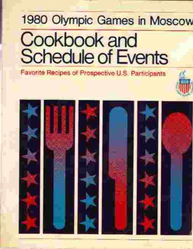 1980 Olympic Games in Moscow: Cookbook and schedule of events : favorite recipes of prospective U.S. participants