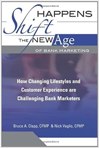 Book Shift Happens: The New Age Of Bank Marketing: How Changing Lifestyles And Customer Experience Are Challenging Bank Marketers by Nick Vaglio (2008-06-13)