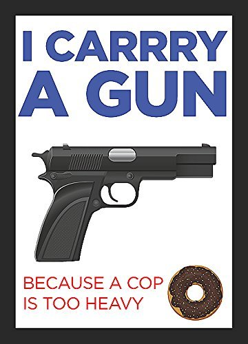 I Carry A Gun Because A Cop Is Too Heavy Sign