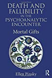 """Ellen Pinsky, """"Death and Fallibility in the Psychoanalytic Encounter: Mortal Gifts"""" (Routledge, 2017)"""