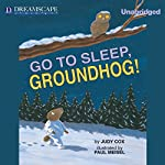 Go to Sleep, Groundhog! | Judy Cox