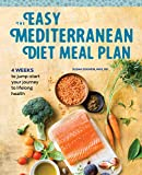 The Easy Mediterranean Diet Meal Plan: 4 Weeks to Jump-start Your Journey to Lifelong Health
