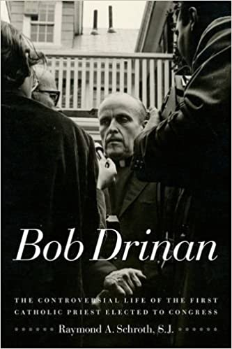Book Bob Drinan: The Controversial Life of the First Catholic Priest Elected to Congress by Raymond A. Schroth (2012-09-03)