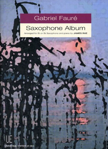 Gabriel Faure Saxophone Album: Intermediate/Advanced Saxophone Solos