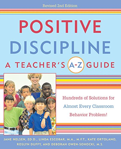 Positive Discipline: A Teacher's A-Z Guide, Revised 2nd Edition: Hundreds of Solutions for Every Possible Classroom Behavior Problem (Az Outlet)