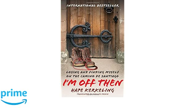 Im Off Then: Losing and Finding Myself on the Camino de Santiago: Amazon.es: Hape Kerkeling, Shelley Frisch PH.D.: Libros en idiomas extranjeros