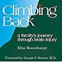 Climbing Back: A Family's Journey Through Brain Injury Audiobook by Elise Rosenhaupt Narrated by Elise Rosenhaupt